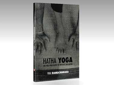 Hatha Yoga, The Yogi Philosophy of Physical Wellbeing | Yogi Ramacharaka | William Walker Atkinson
