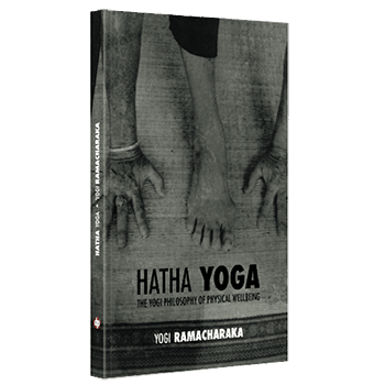 Hatha Yoga: The Yogi Philosophy of Physical Wellbeing, by Yogi Ramacharaka